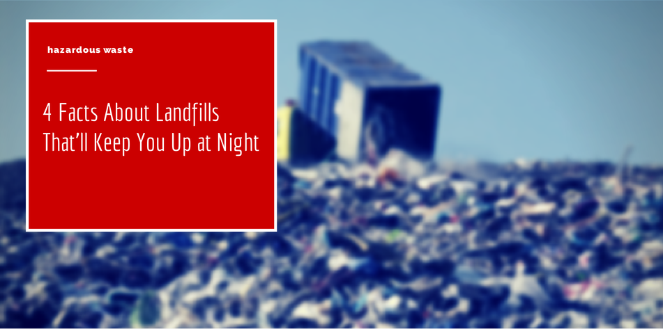 4 Facts About Landfills That'll Keep You Up at Night
