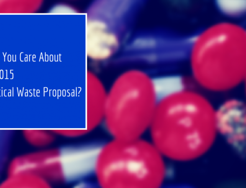 Why Should You Care About the EPA's 2015 Pharmaceutical Waste Proposal?