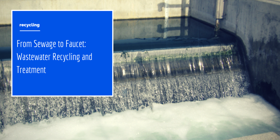 From Sewage to Faucet: Wastewater Recycling and Treatment Article