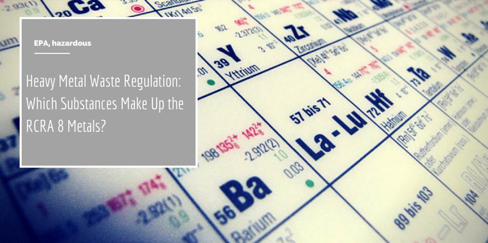 Heavy Metal Waste Regulation: Which Substances Make Up the RCRA 8 Metals? Article