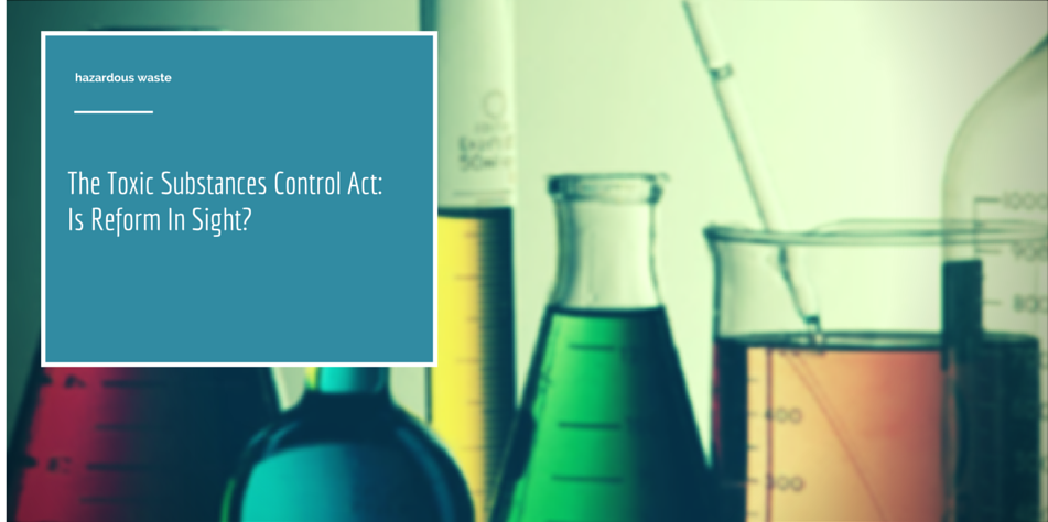 The Toxic Substances Control Act: Is Reform In Sight Cover Photo